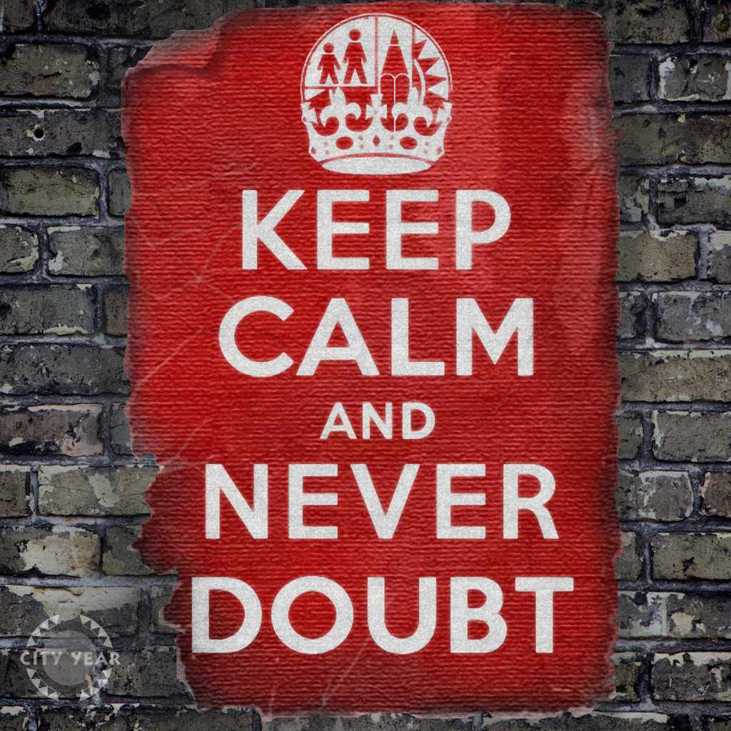 keep calm and dont doubt