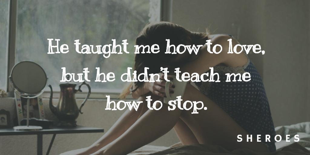 He taught me how to love, but he didn't teach me how to stop.