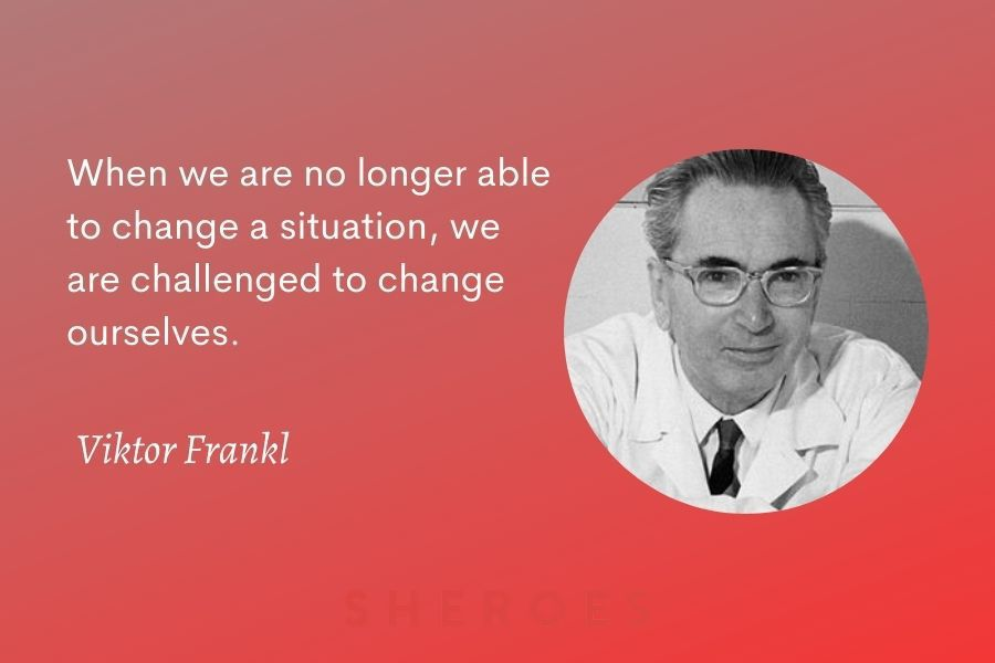 Viktor Frankl Quote Change Ourselves